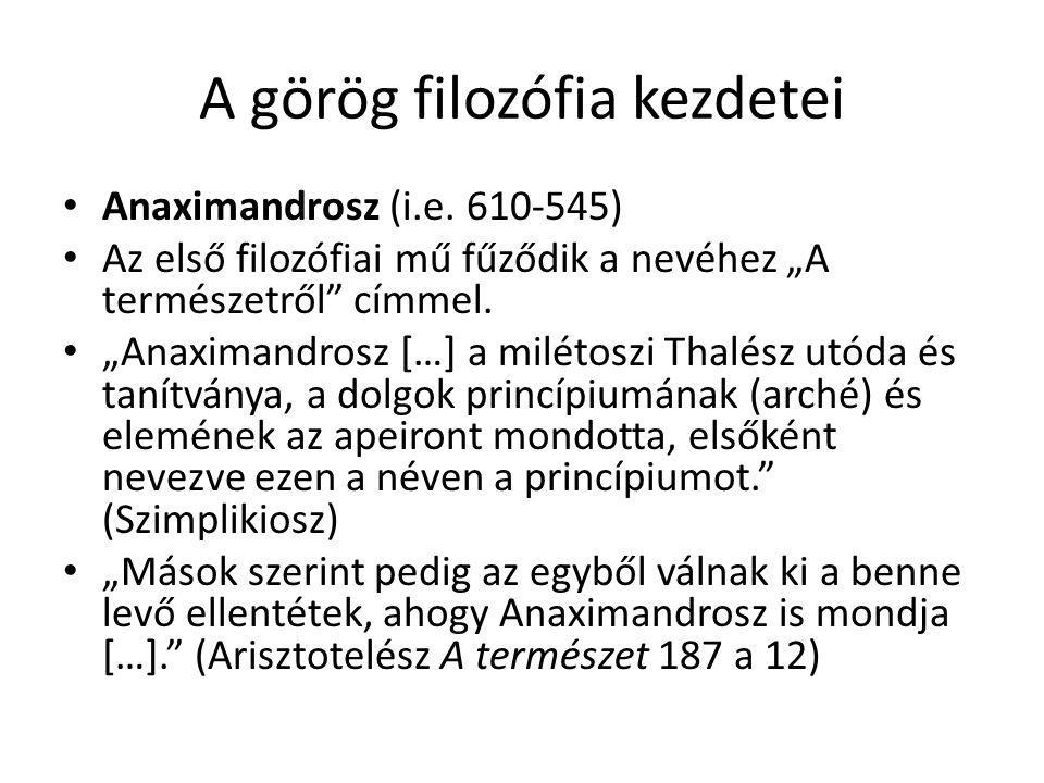"""A görög filozófia kezdetei Anaximandrosz (i.e. 610-545) Az első filozófiai mű fűződik a nevéhez """"A természetről"""" címmel. """"Anaximandrosz […] a milétosz"""