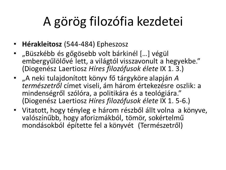 """A görög filozófia kezdetei Hérakleitosz (544-484) Epheszosz """"Büszkébb és gőgösebb volt bárkinél […] végül embergyűlölővé lett, a világtól visszavonult"""