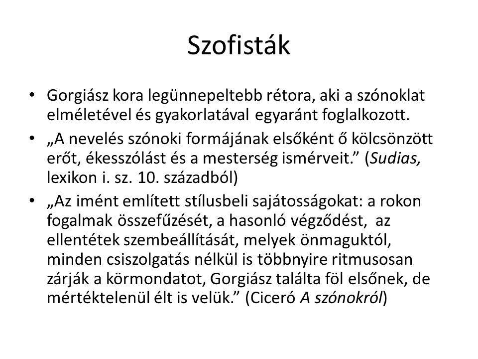 """Szofisták Gorgiász kora legünnepeltebb rétora, aki a szónoklat elméletével és gyakorlatával egyaránt foglalkozott. """"A nevelés szónoki formájának elsők"""