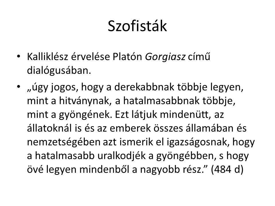 """Szofisták Kalliklész érvelése Platón Gorgiasz című dialógusában. """"úgy jogos, hogy a derekabbnak többje legyen, mint a hitványnak, a hatalmasabbnak töb"""