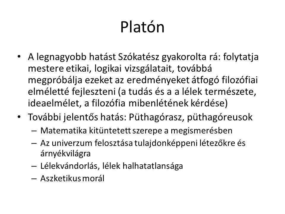 Platón A legnagyobb hatást Szókatész gyakorolta rá: folytatja mestere etikai, logikai vizsgálatait, továbbá megpróbálja ezeket az eredményeket átfogó