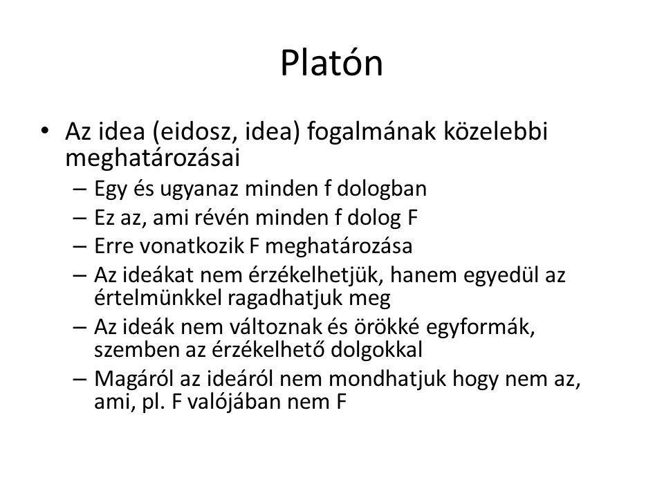 Platón Az idea (eidosz, idea) fogalmának közelebbi meghatározásai – Egy és ugyanaz minden f dologban – Ez az, ami révén minden f dolog F – Erre vonatk