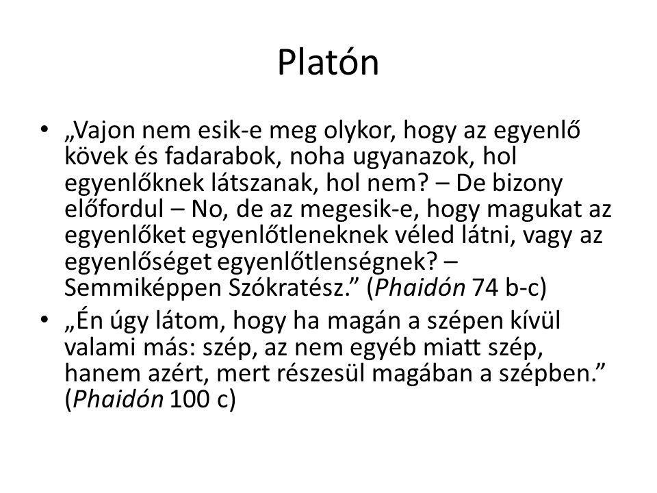"""Platón """"Vajon nem esik-e meg olykor, hogy az egyenlő kövek és fadarabok, noha ugyanazok, hol egyenlőknek látszanak, hol nem? – De bizony előfordul – N"""