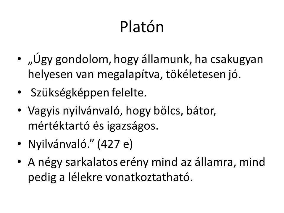 """Platón """"Úgy gondolom, hogy államunk, ha csakugyan helyesen van megalapítva, tökéletesen jó. Szükségképpen felelte. Vagyis nyilvánvaló, hogy bölcs, bát"""