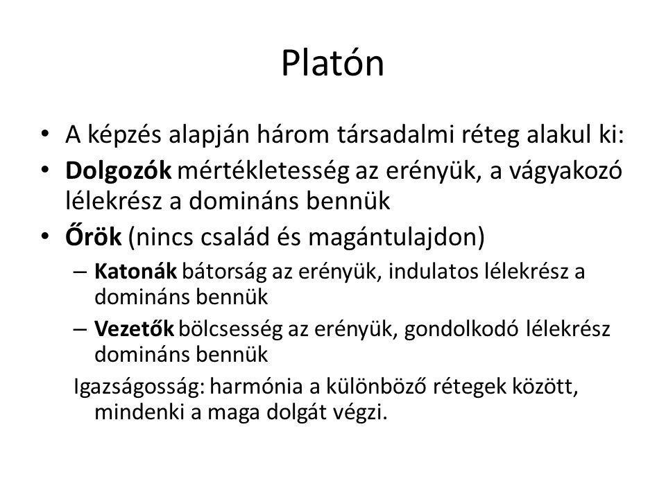 Platón A képzés alapján három társadalmi réteg alakul ki: Dolgozók mértékletesség az erényük, a vágyakozó lélekrész a domináns bennük Őrök (nincs csal