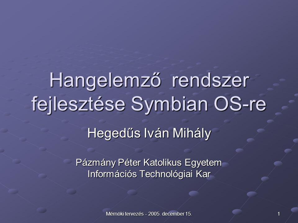 Mérnöki tervezés - 2005. december 15. 1 Hangelemző rendszer fejlesztése Symbian OS-re Hegedűs Iván Mihály Pázmány Péter Katolikus Egyetem Információs