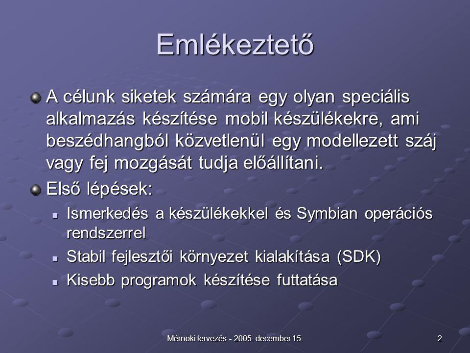 2Mérnöki tervezés - 2005. december 15. Emlékeztető A célunk siketek számára egy olyan speciális alkalmazás készítése mobil készülékekre, ami beszédhan