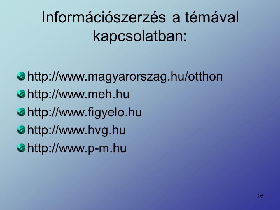 16 Információszerzés a témával kapcsolatban: http://www.magyarorszag.hu/otthon http://www.meh.hu http://www.figyelo.hu http://www.hvg.hu http://www.p-