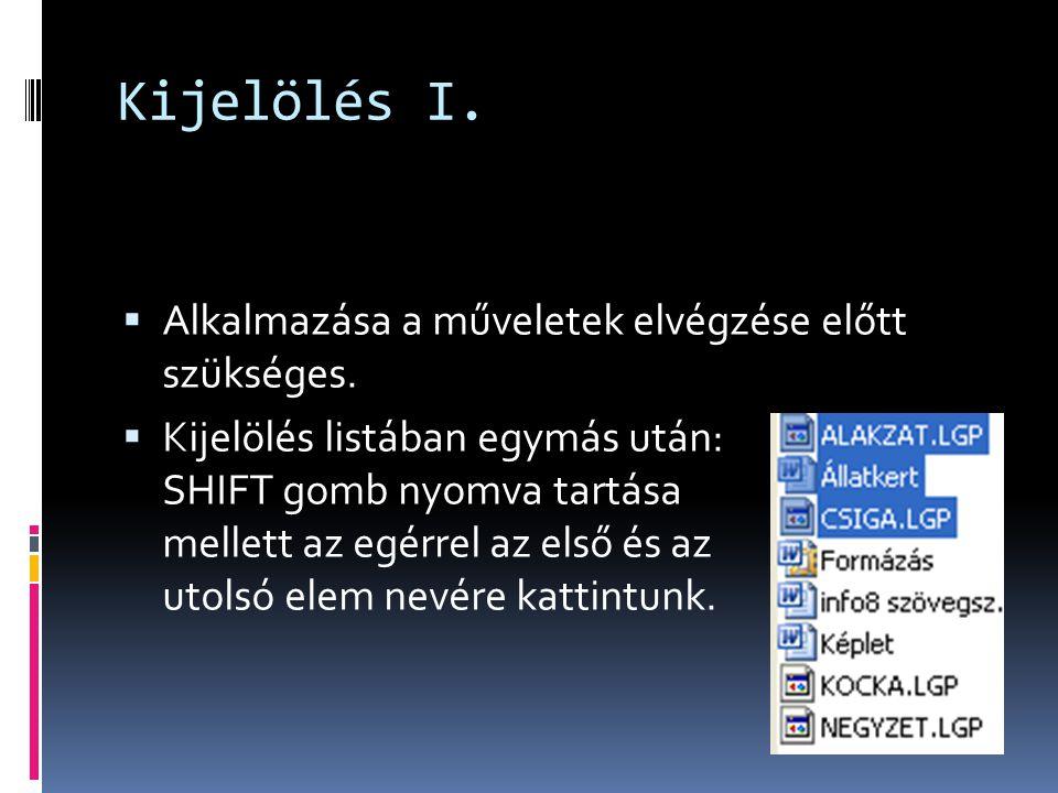 Kijelölés I.  Alkalmazása a műveletek elvégzése előtt szükséges.  Kijelölés listában egymás után: SHIFT gomb nyomva tartása mellett az egérrel az el