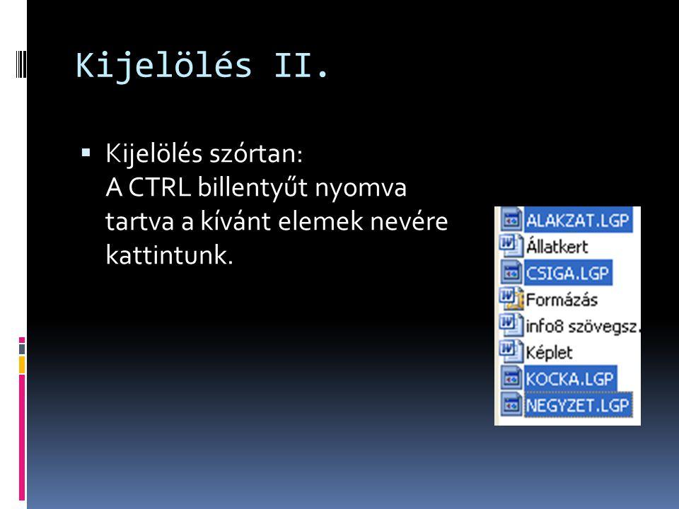Kijelölés II.  Kijelölés szórtan: A CTRL billentyűt nyomva tartva a kívánt elemek nevére kattintunk.