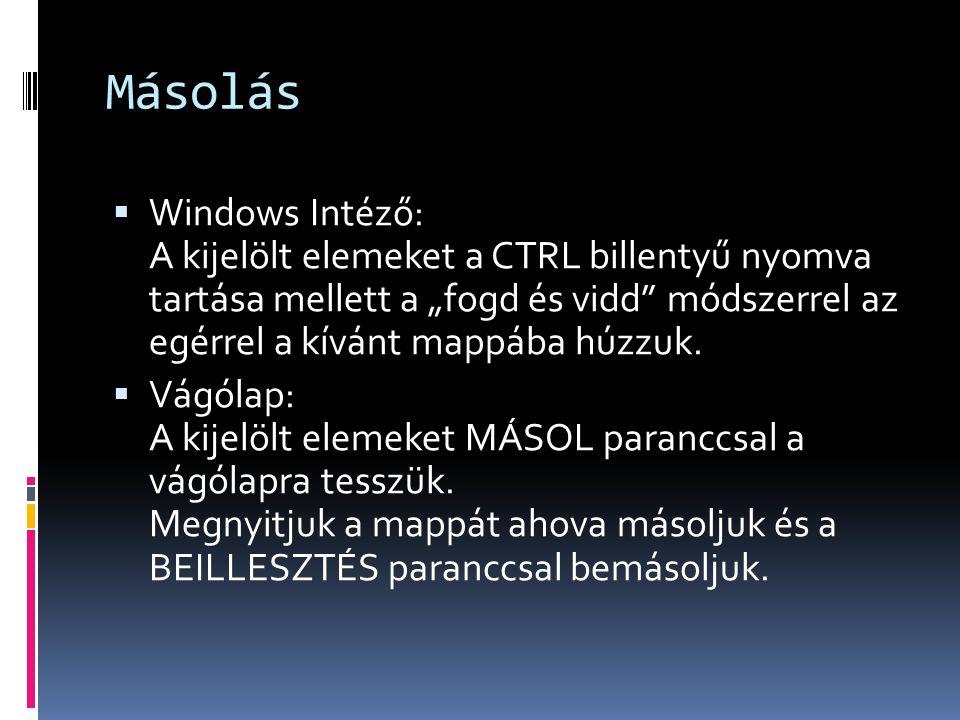 """Másolás  Windows Intéző: A kijelölt elemeket a CTRL billentyű nyomva tartása mellett a """"fogd és vidd"""" módszerrel az egérrel a kívánt mappába húzzuk."""
