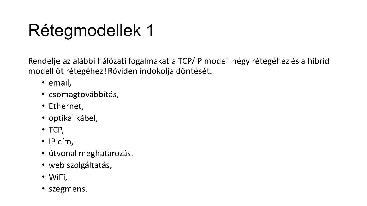 Rétegmodellek 1 Rendelje az alábbi hálózati fogalmakat a TCP/IP modell négy rétegéhez és a hibrid modell öt rétegéhez.