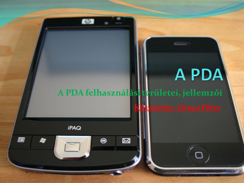 A PDA felhasználási területei, jellemzői Készítette: Orosz Péter