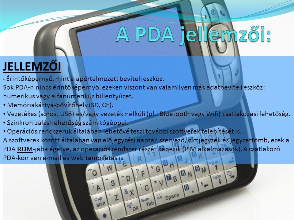 JELLEMZŐI Érintőképernyő, mint alapértelmezett beviteli eszköz. Sok PDA-n nincs érintőképernyő, ezeken viszont van valamilyen más adatbeviteli eszköz: