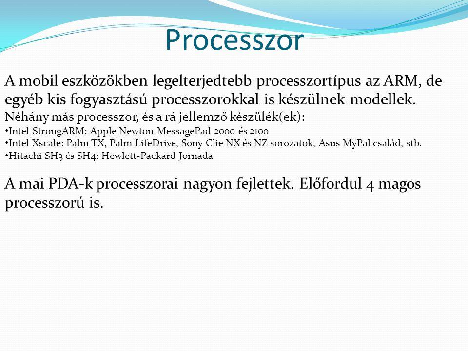 Processzor A mobil eszközökben legelterjedtebb processzortípus az ARM, de egyéb kis fogyasztású processzorokkal is készülnek modellek. Néhány más proc