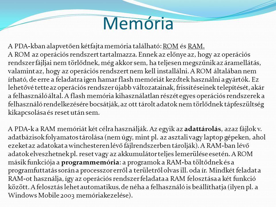 Memória A PDA-kban alapvetően kétfajta memória található: ROM és RAM. A ROM az operációs rendszert tartalmazza. Ennek az előnye az, hogy az operációs