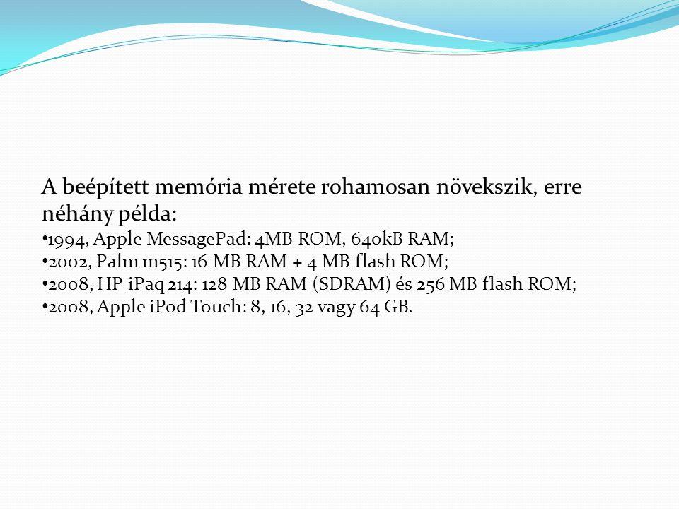 A beépített memória mérete rohamosan növekszik, erre néhány példa: 1994, Apple MessagePad: 4MB ROM, 640kB RAM; 2002, Palm m515: 16 MB RAM + 4 MB flash