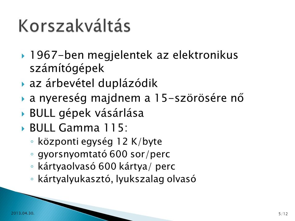  1967-ben megjelentek az elektronikus számítógépek  az árbevétel duplázódik  a nyereség majdnem a 15-szörösére nő  BULL gépek vásárlása  BULL Gam