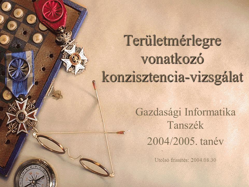 Területmérlegre vonatkozó konzisztencia-vizsgálat Gazdasági Informatika Tanszék 2004/2005. tanév Utolsó frissítés: 2004.08.30