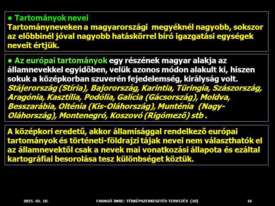 2015. 01. 10.FARAGÓ IMRE: TÉRKÉPSZERKESZTÉS-TERVEZÉS (10)16 Az európai tartományok egy részének magyar alakja az államnevekkel egyidőben, velük azonos