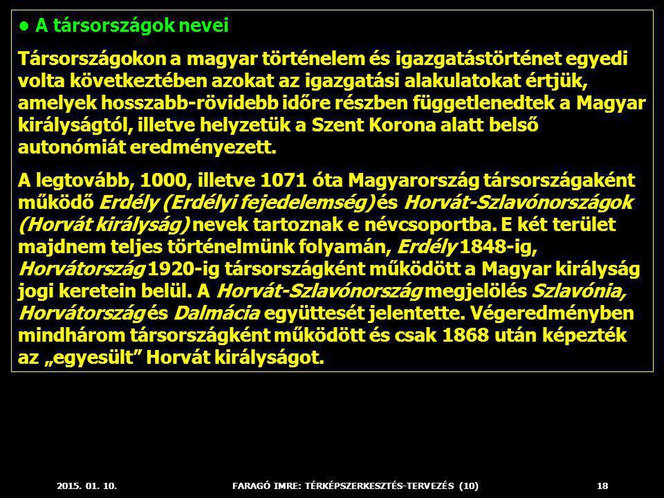 2015. 01. 10.FARAGÓ IMRE: TÉRKÉPSZERKESZTÉS-TERVEZÉS (10)18 A társországok nevei Társországokon a magyar történelem és igazgatástörténet egyedi volta