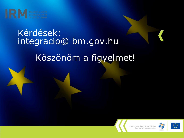 Kérdések: integracio@ bm.gov.hu Köszönöm a figyelmet!