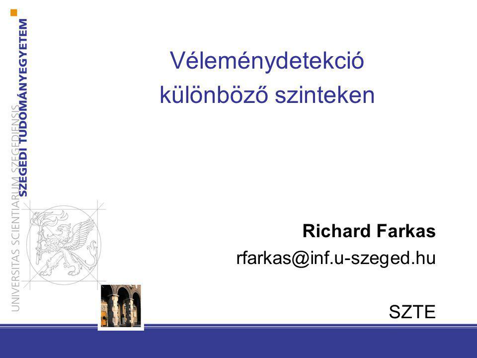 Véleménydetekció különböző szinteken Richard Farkas rfarkas@inf.u-szeged.hu SZTE