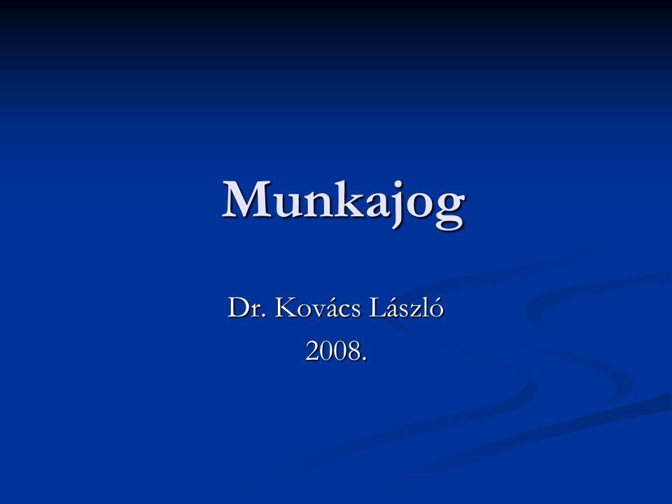 Munkajog Munkajog Dr. Kovács László 2008.
