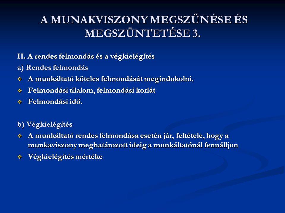 A MUNAKVISZONY MEGSZŰNÉSE ÉS MEGSZÜNTETÉSE 3. A MUNAKVISZONY MEGSZŰNÉSE ÉS MEGSZÜNTETÉSE 3. II. A rendes felmondás és a végkielégítés a) Rendes felmon