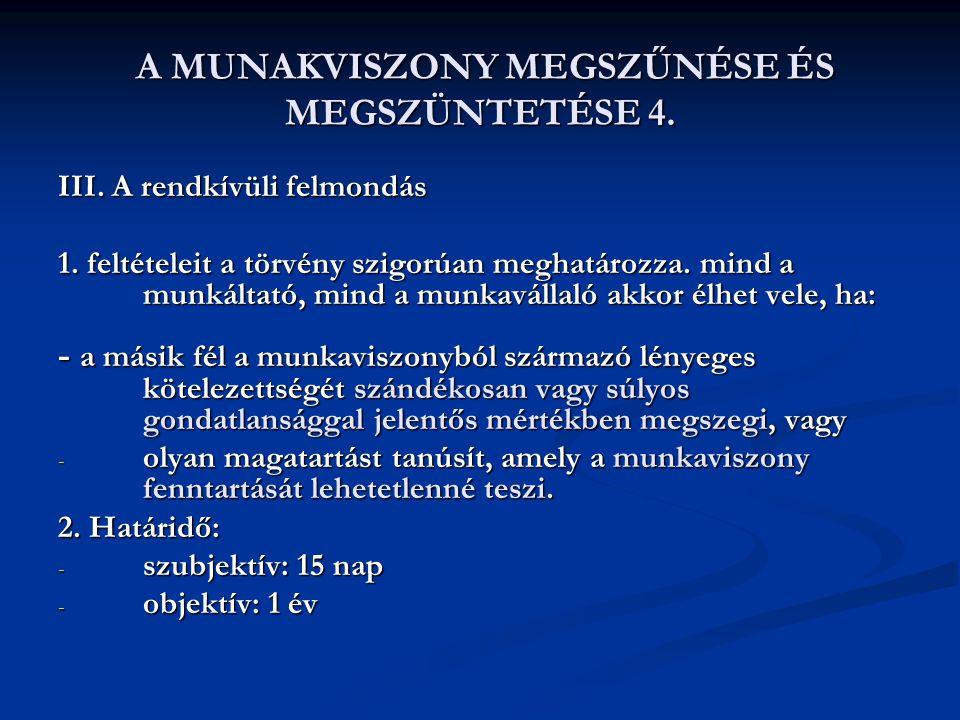 A MUNAKVISZONY MEGSZŰNÉSE ÉS MEGSZÜNTETÉSE 4. A MUNAKVISZONY MEGSZŰNÉSE ÉS MEGSZÜNTETÉSE 4. III. A rendkívüli felmondás 1. feltételeit a törvény szigo