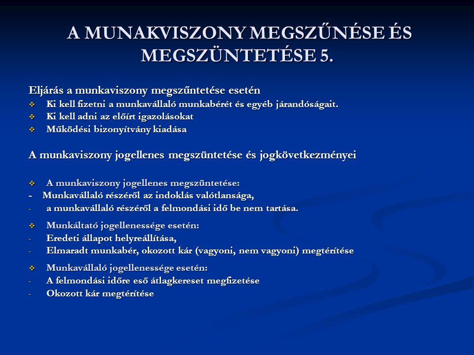 A MUNAKVISZONY MEGSZŰNÉSE ÉS MEGSZÜNTETÉSE 5. A MUNAKVISZONY MEGSZŰNÉSE ÉS MEGSZÜNTETÉSE 5. Eljárás a munkaviszony megszűntetése esetén  Ki kell fize