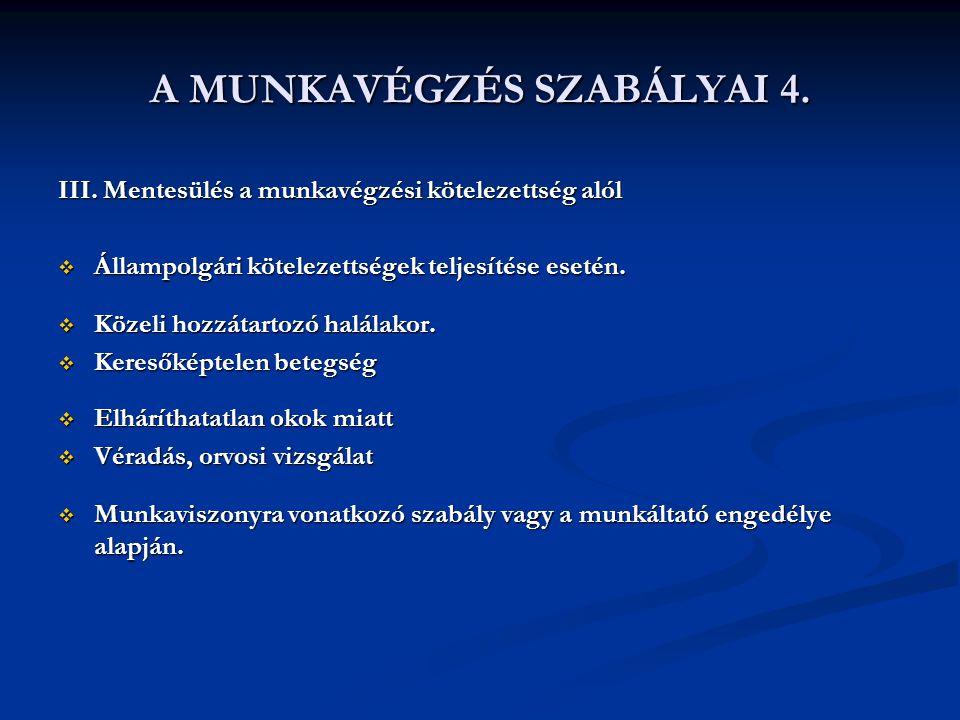 A MUNKAVÉGZÉS SZABÁLYAI 4. III. Mentesülés a munkavégzési kötelezettség alól  Állampolgári kötelezettségek teljesítése esetén.  Közeli hozzátartozó