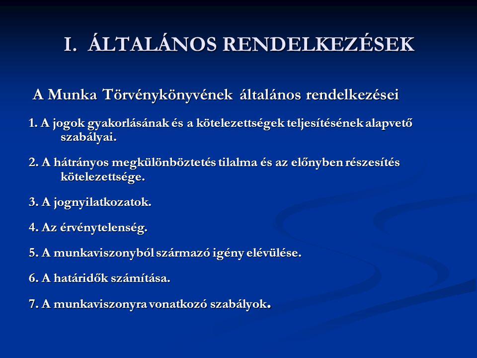 I. ÁLTALÁNOS RENDELKEZÉSEK A Munka Törvénykönyvének általános rendelkezései A Munka Törvénykönyvének általános rendelkezései 1. A jogok gyakorlásának