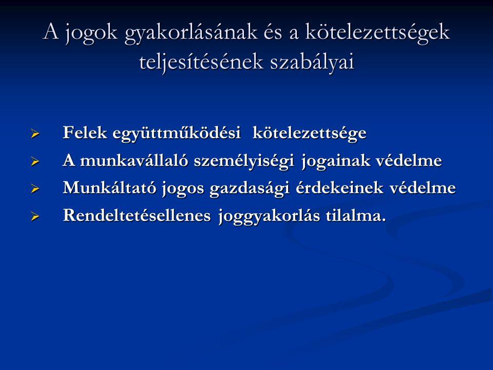 A jogok gyakorlásának és a kötelezettségek teljesítésének szabályai  Felek együttműködési kötelezettsége  A munkavállaló személyiségi jogainak védel
