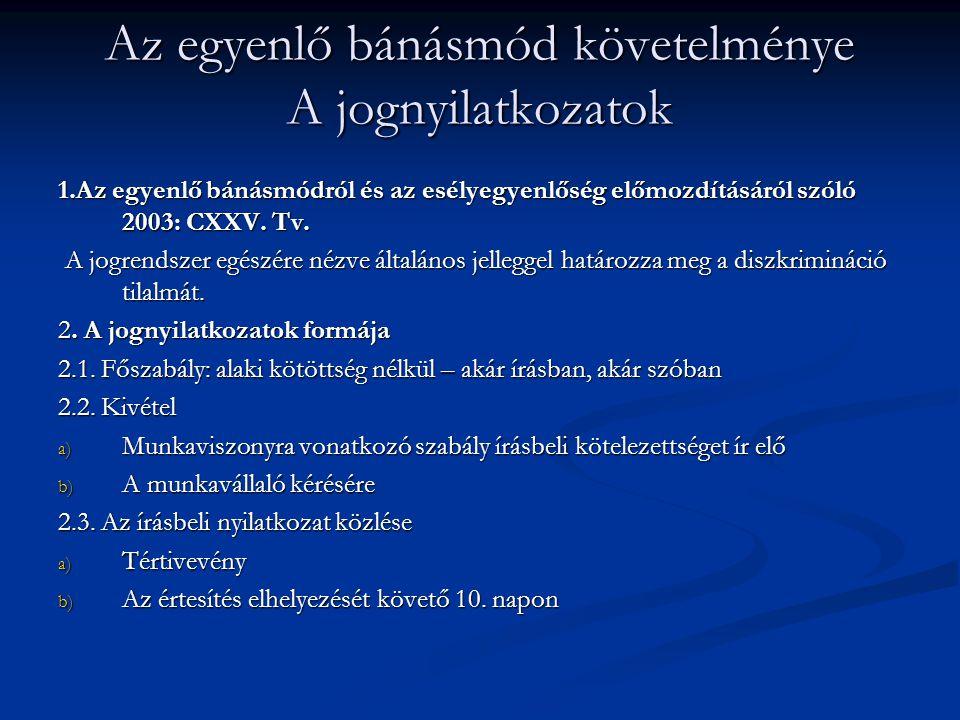 Az egyenlő bánásmód követelménye A jognyilatkozatok 1.Az egyenlő bánásmódról és az esélyegyenlőség előmozdításáról szóló 2003: CXXV. Tv. A jogrendszer
