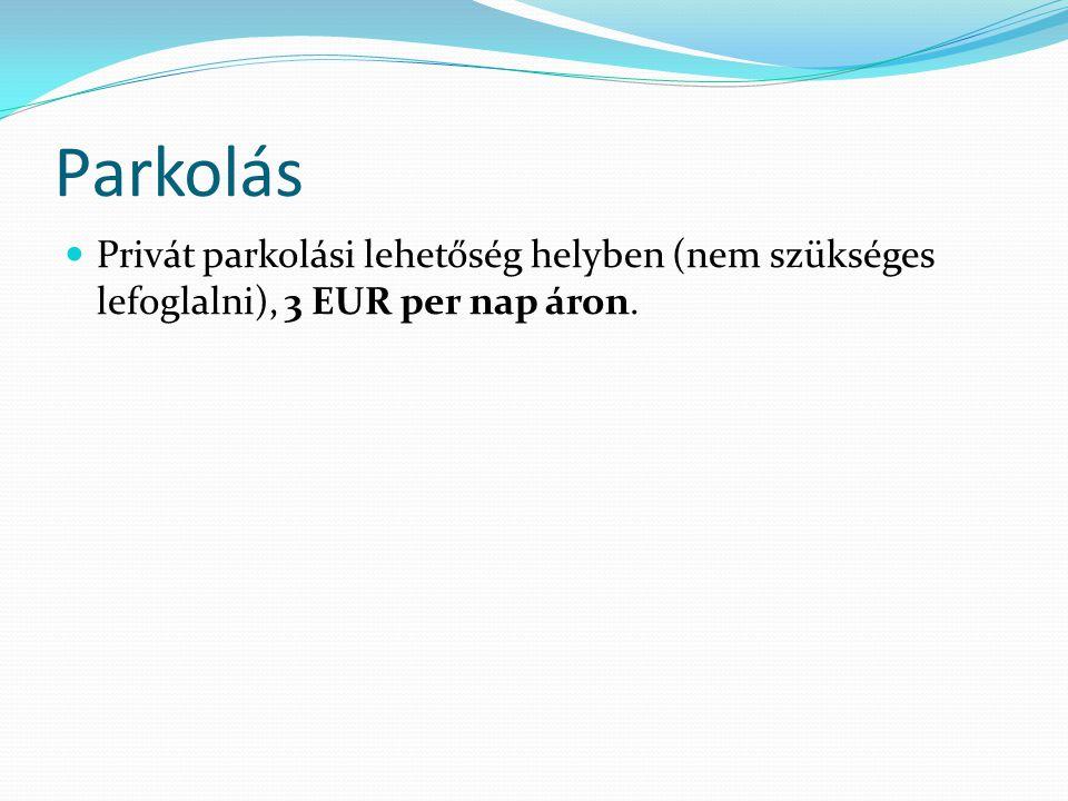 Parkolás Privát parkolási lehetőség helyben (nem szükséges lefoglalni), 3 EUR per nap áron.