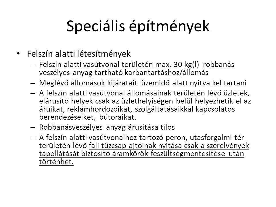 Speciális építmények Felszín alatti létesítmények – Felszín alatti vasútvonal területén max. 30 kg(l) robbanás veszélyes anyag tartható karbantartásho