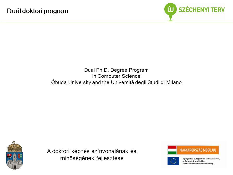 Duál doktori program A doktori képzés színvonalának és minőségének fejlesztése Dual Ph.D.