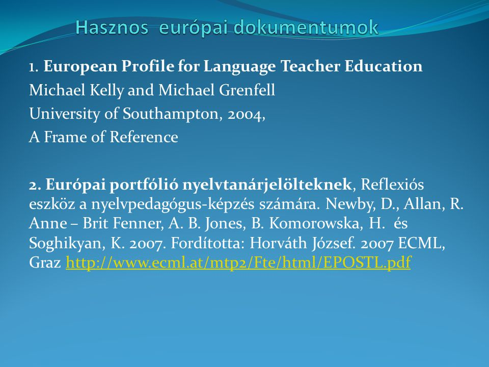 1. European Profile for Language Teacher Education Michael Kelly and Michael Grenfell University of Southampton, 2004, A Frame of Reference 2. Európai