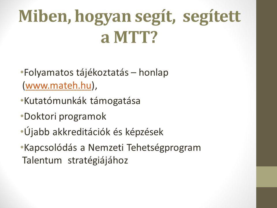Miben, hogyan segít, segített a MTT? Folyamatos tájékoztatás – honlap (www.mateh.hu),www.mateh.hu Kutatómunkák támogatása Doktori programok Újabb akkr