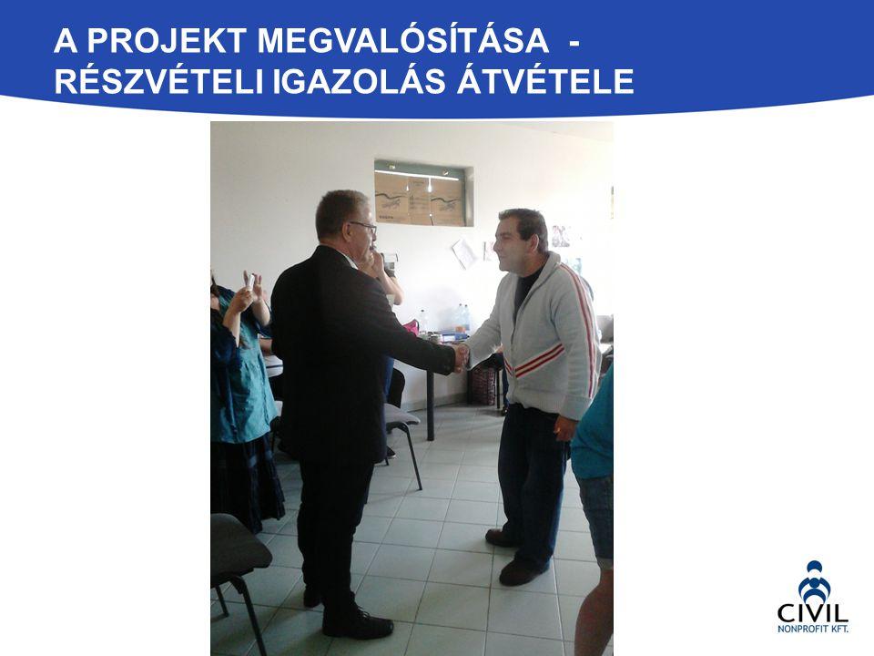 A PROJEKT MEGVALÓSÍTÁSA - RÉSZVÉTELI IGAZOLÁS ÁTVÉTELE
