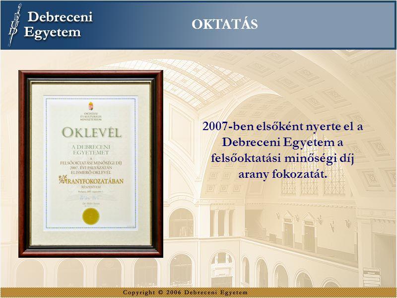 OKTATÁS 2007-ben elsőként nyerte el a Debreceni Egyetem a felsőoktatási minőségi díj arany fokozatát.
