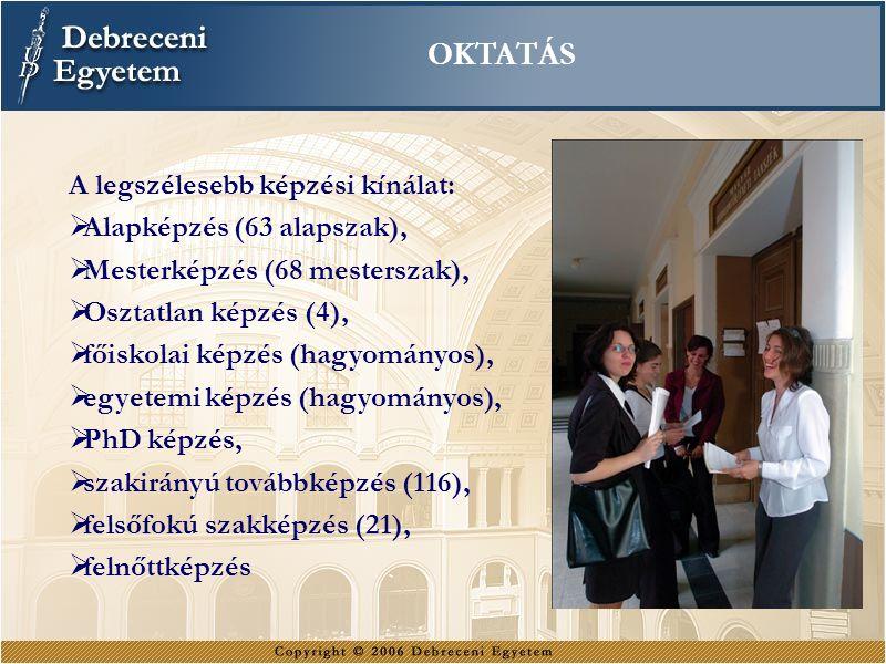 OKTATÁS A legszélesebb képzési kínálat:  Alapképzés (63 alapszak),  Mesterképzés (68 mesterszak),  Osztatlan képzés (4),  főiskolai képzés (hagyom