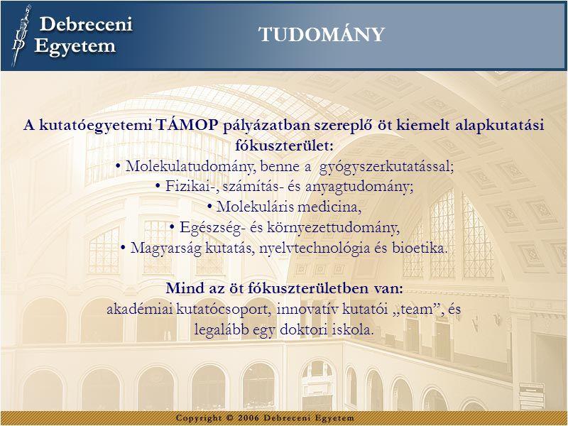 TUDOMÁNY A kutatóegyetemi TÁMOP pályázatban szereplő öt kiemelt alapkutatási fókuszterület: Molekulatudomány, benne a gyógyszerkutatással; Fizikai-, s