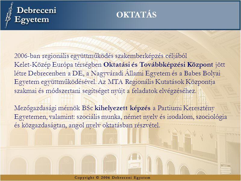 OKTATÁS 2006-ban regionális együttműködés szakemberképzés céljából Kelet-Közép Európa térségben Oktatási és Továbbképzési Központ jött létre Debrecenb