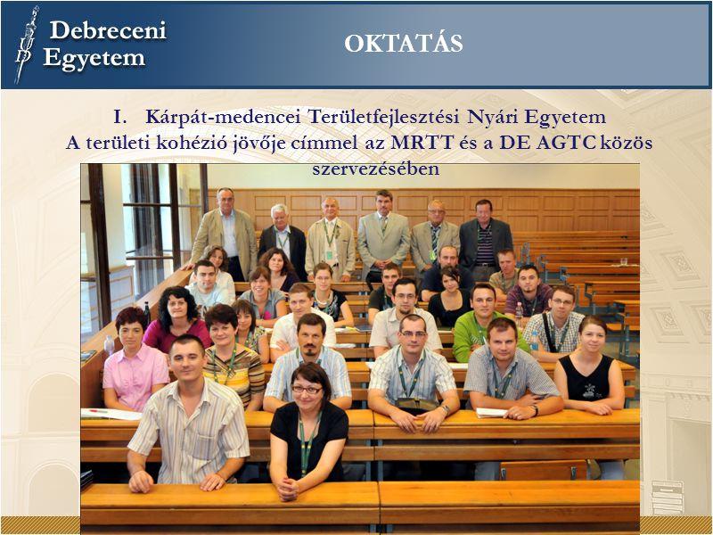 OKTATÁS I.Kárpát-medencei Területfejlesztési Nyári Egyetem A területi kohézió jövője címmel az MRTT és a DE AGTC közös szervezésében