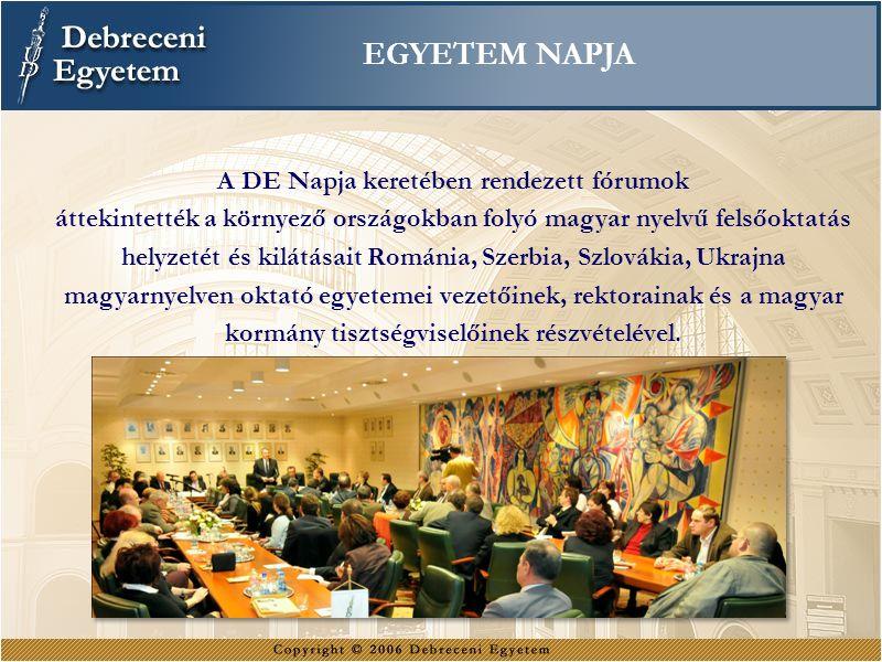 EGYETEM NAPJA A DE Napja keretében rendezett fórumok áttekintették a környező országokban folyó magyar nyelvű felsőoktatás helyzetét és kilátásait Rom