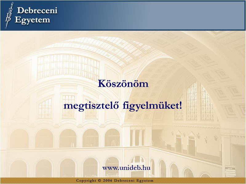 Köszönöm megtisztelő figyelmüket! www.unideb.hu