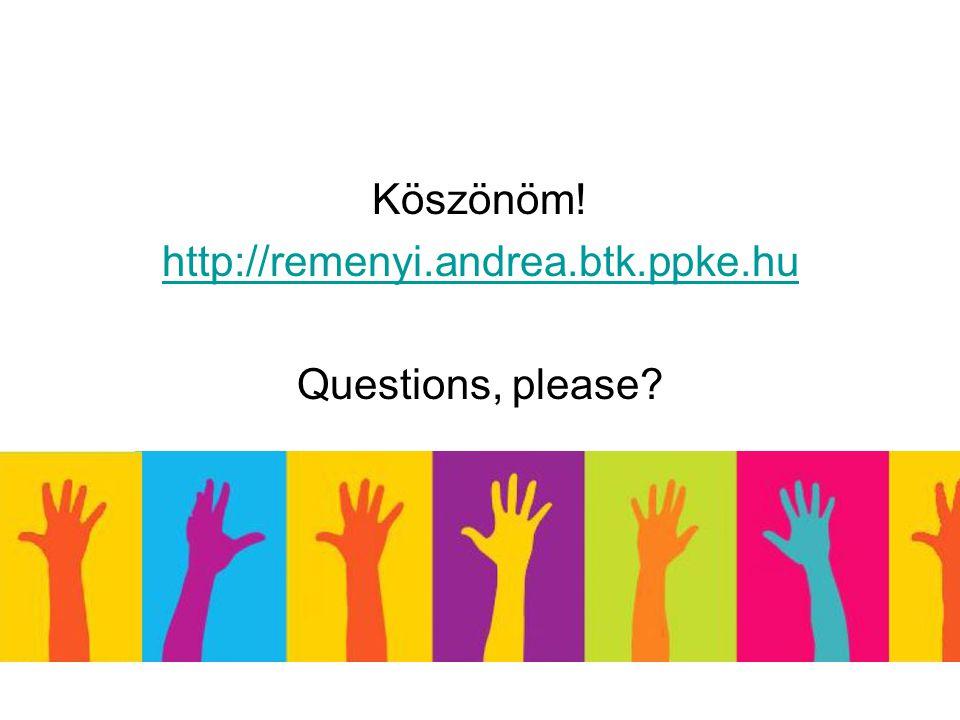 Köszönöm! http://remenyi.andrea.btk.ppke.hu Questions, please?