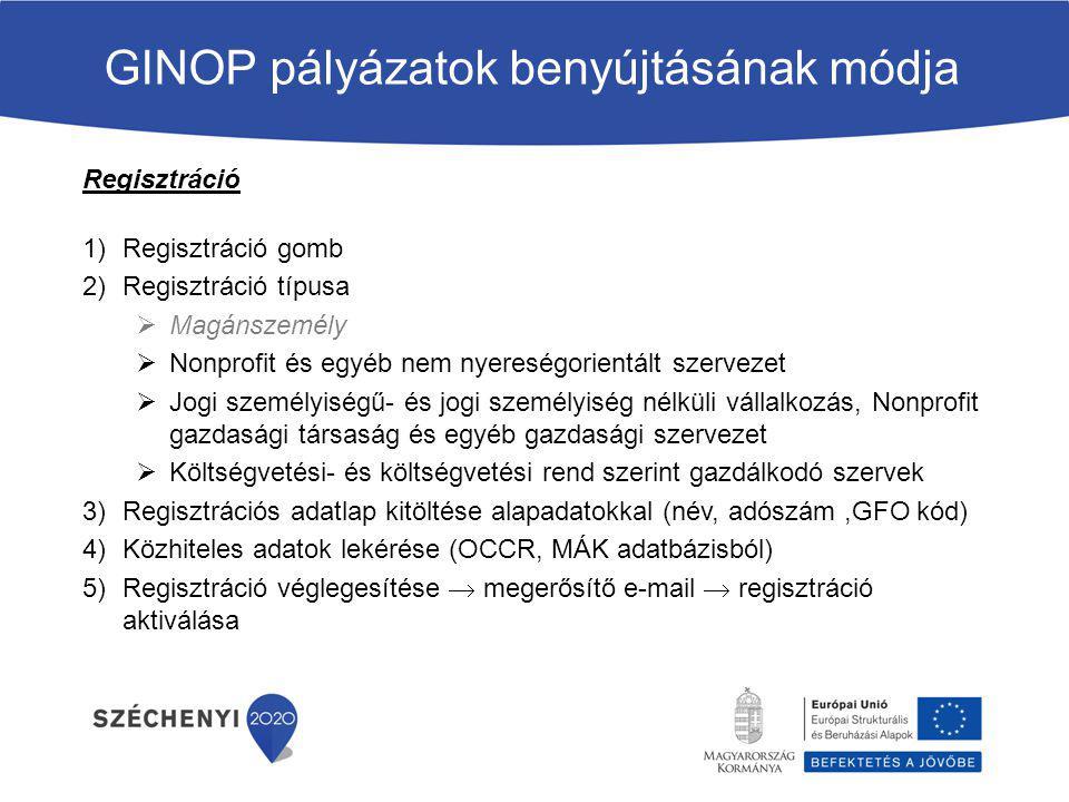 GINOP pályázatok benyújtásának módja Regisztráció 1)Regisztráció gomb 2)Regisztráció típusa  Magánszemély  Nonprofit és egyéb nem nyereségorientált